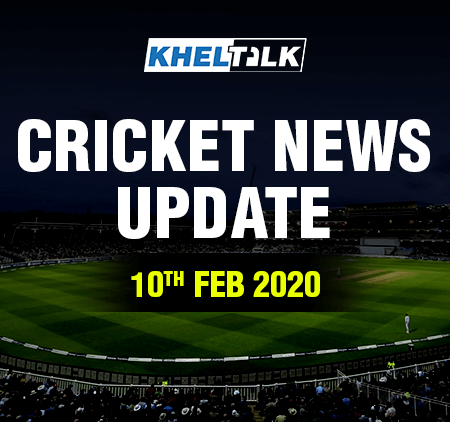 KHELTALK Cricket News Update – 10 Feb 2020
