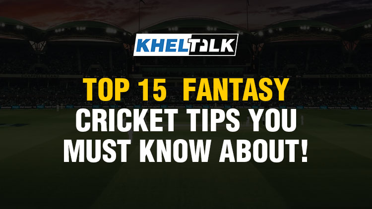 Dream 11 expert – Top 15  Fantasy Cricket Tips you must know about!