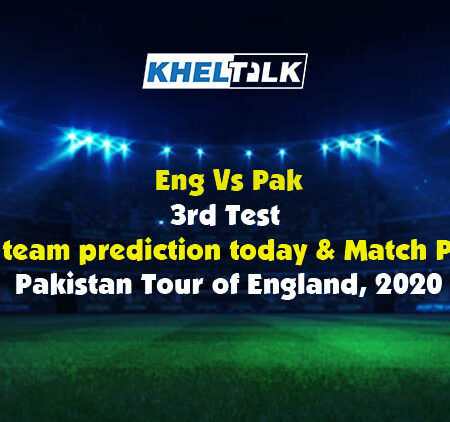 Eng Vs Pak 3rd Test – Dream11 team prediction today | Match Prediction | Pitch Report | Toss prediction – Pakistan Tour of England, 2020