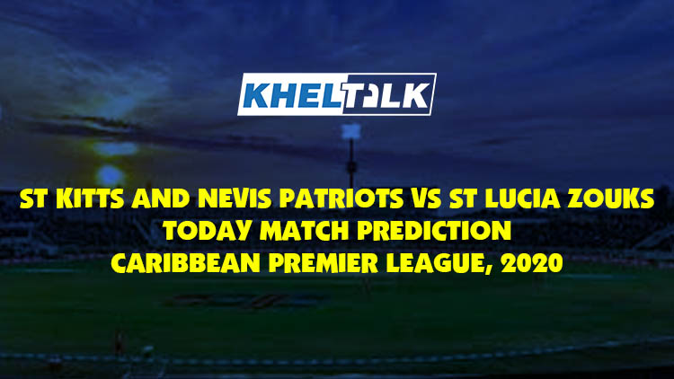 Today Match Prediction – St Kitts and Nevis Patriots vs St Lucia Zouks – CPL 2020 – 15th Match