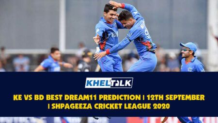 KE vs BD Best Dream11 Prediction   12th September   Shpageeza Cricket League  2020