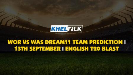 WOR vs WAS Best Dream11 Team Prediction   13 Sept 2020   Vitality T20 Blast
