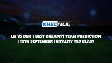 LEI vs DER Best Dream11 Team Prediction | 15 Sep 2020 | Vitality T20 Blast