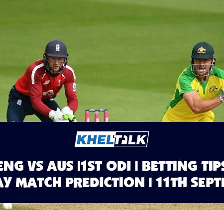 ENG vs AUS | 1st ODI | Betting Tips | Today Match Prediction | 11th September