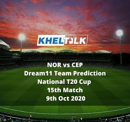 NOR vs CEP Dream11 Team Prediction   National T20 Cup   15th Match   9th Oct 2020