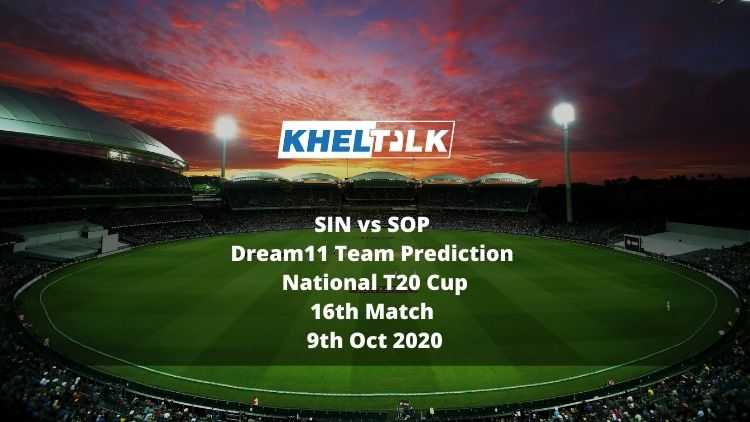 SIN vs SOP Dream11 Team Prediction | National T20 Cup | 16th Match | 9th Oct 2020