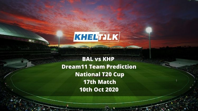 BAL vs KHP Dream11 Team Prediction | National T20 Cup | 17th Match | 10th Oct 2020