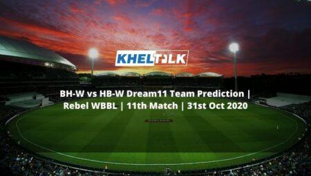 BH-W vs HB-W Dream11 Team Prediction | Rebel WBBL | 11th Match | 31st Oct 2020