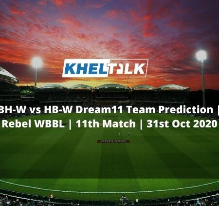 BH-W vs HB-W Dream11 Team Prediction | Rebel WBBL | 11th Match | 31st Oct 2020