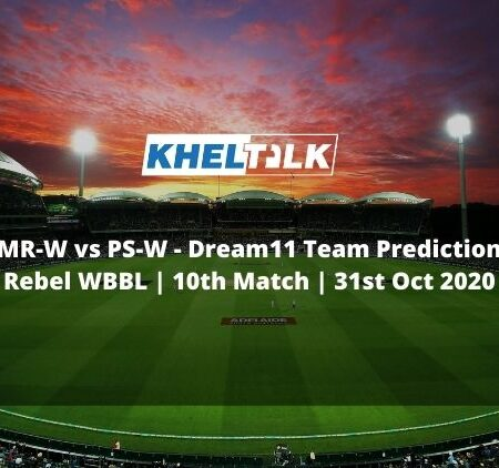 MR-W vs PS-W Dream11 Team Prediction | Rebel WBBL | 10th Match | 31st Oct 2020