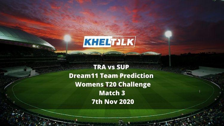 TRA vs SUP Dream11 Team Prediction | Women's T20 Challenge | Match 3 | 7th Nov 2020