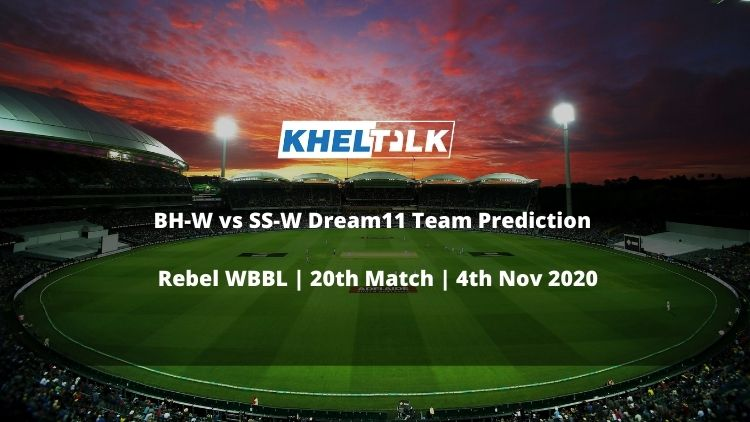 BH-W vs SS-W Dream11 Team Prediction | Rebel WBBL | 20th Match | 4th Nov 2020