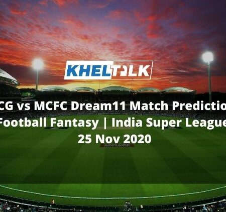 FCG vs MCFC Dream11 Match Prediction | Football Fantasy | India Super League | 25 Nov 2020