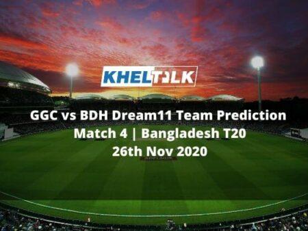 GGC vs BDH Dream11 Team Prediction | Match 4 | Bangladesh T20 | 26th Nov 2020