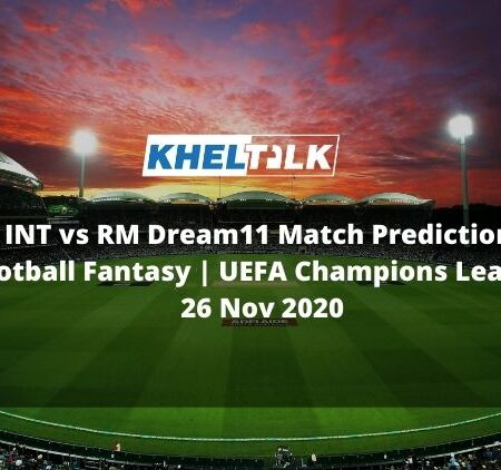INT vs RM Dream11 Match Prediction | Football Fantasy | UEFA Champions League | 26 Nov 2020