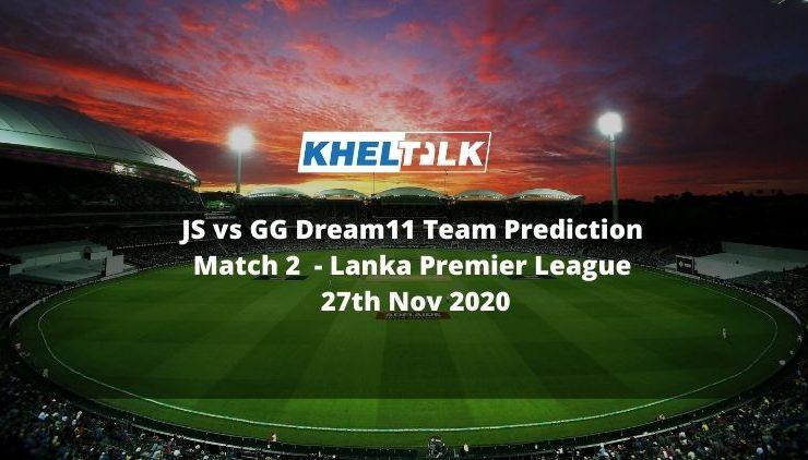 JS vs GG Dream11 Team Prediction | Match 2 | Lanka Premier League | 27th Nov 2020