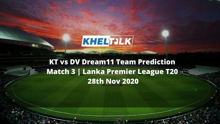 KT vs DV Dream11 Team Prediction | Match 3 | Lanka Premier League T20 | 28th Nov 2020