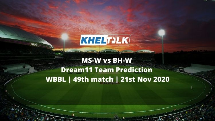 MS-W vs BH-W Dream11 Team Prediction | WBBL | 49th match | 21st Nov 2020