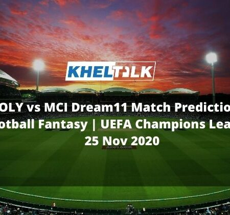 OLY vs MCI Dream11 Match Prediction | Football Fantasy | UEFA Champions League | 25 Nov 2020