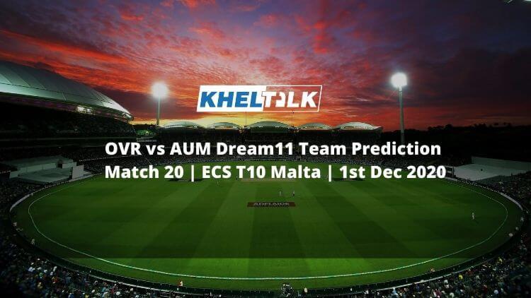 OVR vs AUM Dream11 Team Prediction | Match 20 | ECS T10 Malta | 1st Dec 2020