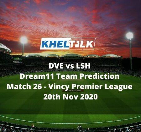 DVE vs LSH Dream11 Team Prediction | Match 26 | Vincy Premier League | 20th Nov 2020