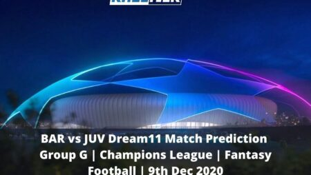 BAR vs JUV Dream11 Match Prediction | Group G | Champions League | Fantasy Football | 9th Dec 2020