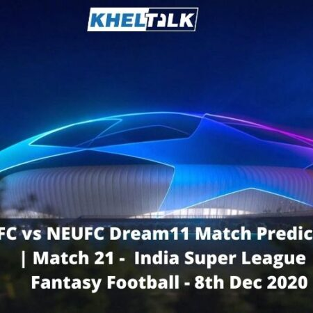BFC vs NEUFC Dream11 Match Prediction | Match 21 | India Super League | Fantasy Football | 8th Dec 2020