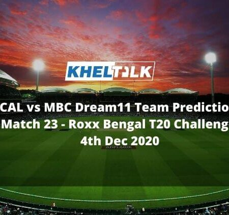 CAL vs MBC Dream11 Team Prediction | Match 23| Roxx Bengal T20 Challenge | 4th Dec 2020