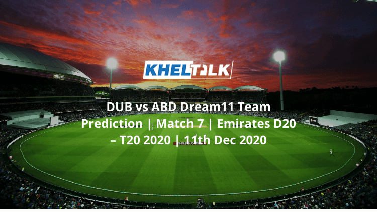DUB vs ABD Dream11 Team Prediction | Match 7 | Emirates D20 – T20 2020 | 11th Dec 2020