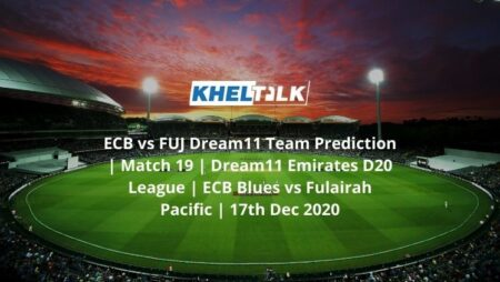 ECB vs FUJ Dream11 Team Prediction | Match 19 | Dream11 Emirates D20 League | ECB Blues vs Fulairah Pacific | 17th Dec 2020