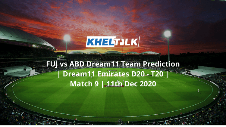FUJ vs ABD Dream11 Team Prediction | Dream11 Emirates D20 – T20 | Match 9 | 11th Dec 2020
