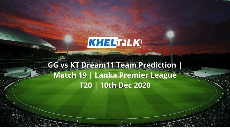 GG vs KT Dream11 Team Prediction | Match 19 | Lanka Premier League T20 | 10th Dec 2020
