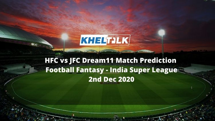 HFC vs JFC Dream11 Match Prediction | Football Fantasy | India Super League | 2nd Dec 2020