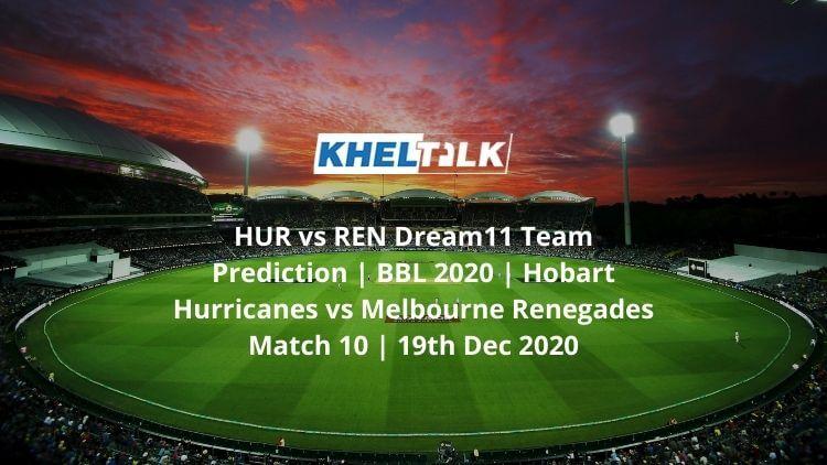 HUR vs REN Dream11 Team Prediction | BBL 2020 | Hobart Hurricanes vs Melbourne Renegades Match 10 | 19th Dec 2020