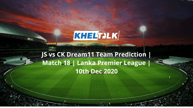 JS vs CK Dream11 Team Prediction   Match 18   Lanka Premier League   10th Dec 2020