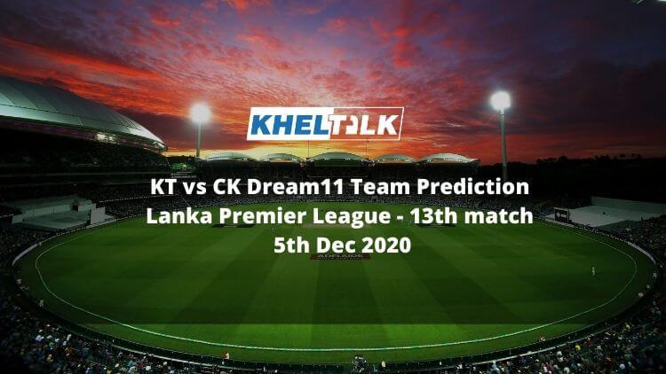 KT vs CK Dream11 Team Prediction | Lanka Premier League | 13th match | 5th Dec 2020