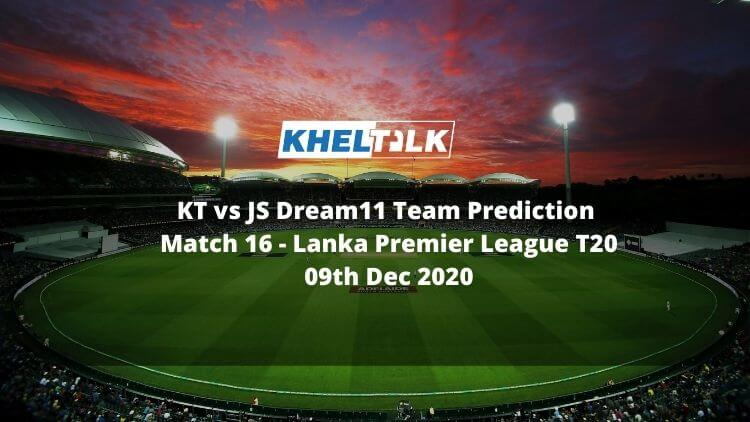 KT vs JS Dream11 Team Prediction | Match 16 | Lanka Premier League T20 | 09th Dec 2020