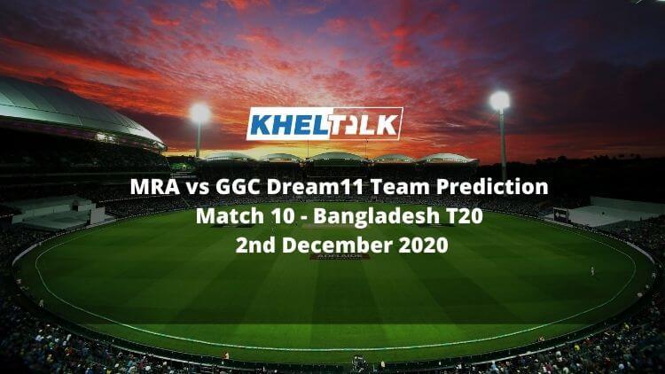 MRA vs GGC Dream11 Team Prediction   Match 10   Bangladesh T20   2nd Dec 2020