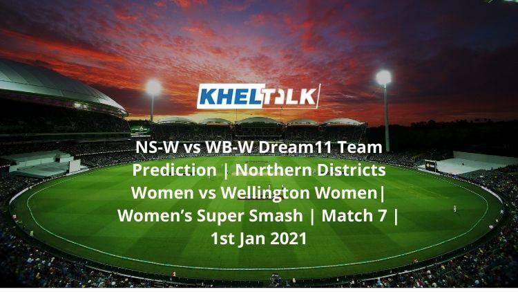 NS-W vs WB-W Dream11 Team Prediction | Northern Districts Women vs Wellington Women| Women's Super Smash | Match 7 | 1st Jan 2021