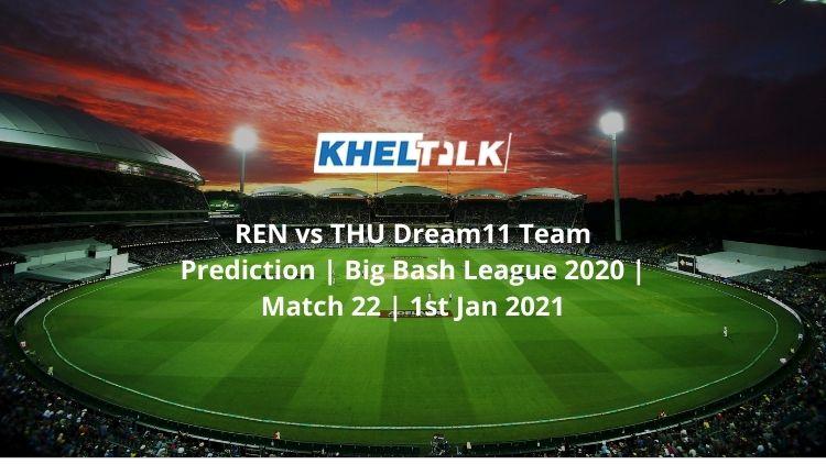 REN vs THU Dream11 Team Prediction | Big Bash League 2020 | Match 22 | 1st Jan 2021