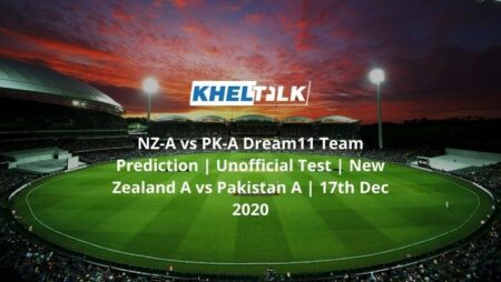 NZ-A vs PK-A Dream11 Team Prediction | Unofficial Test | New Zealand A vs Pakistan A | 17th Dec 2020