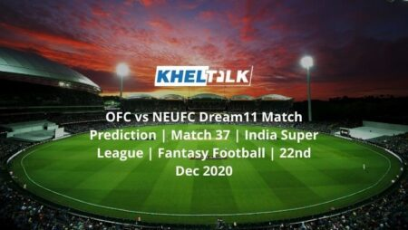 OFC vs NEUFC Dream11 Match Prediction | Match 37 | India Super League | Fantasy Football | 22nd Dec 2020
