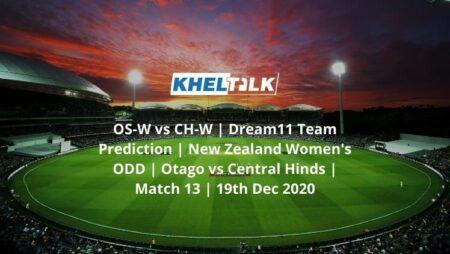 OS-W vs CH-W | Dream11 Team Prediction | New Zealand Women's ODD | Otago vs Central Hinds | Match 13 | 19th Dec 2020