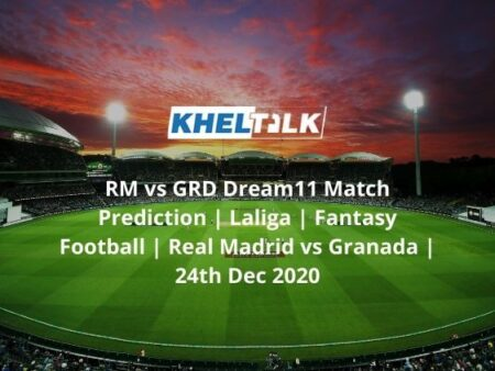 RM vs GRD Dream11 Match Prediction | Laliga | Fantasy Football | Real Madrid vs Granada | 24th Dec 2020