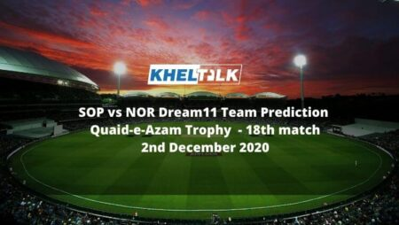 SOP vs NOR Dream11 Team Prediction | Match 18 | Quaid-e-Azam Trophy | 2nd Dec 2020