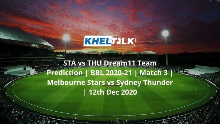 STA vs THU Dream11 Team Prediction   BBL 2020-21   Match 3   Melbourne Stars vs Sydney Thunder   12th Dec 2020