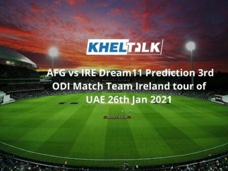 AFG vs IRE Dream11 Prediction 3rd ODI Match Team Ireland Tour Of UAE 26th Jan 2021