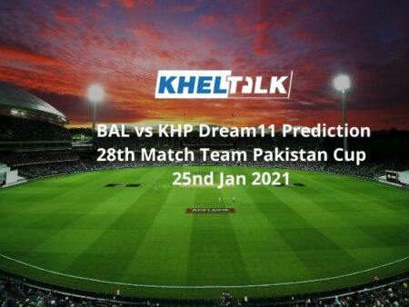 BAL vs KHP Dream11 Prediction 28th Match Team Pakistan Cup 26th Jan 2021