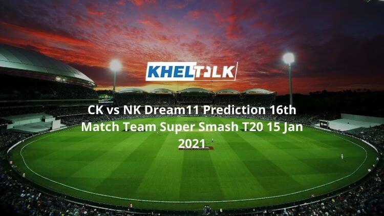 CK vs NK Dream11 Prediction 16th Match Team Super Smash T20 15 Jan 2021