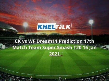CK vs WF Dream11 Prediction 17th Match Team Super Smash T20 16 Jan 2021